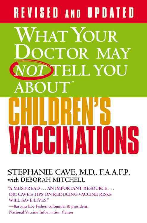 What Your Doctor May Not Tell You About Children's Vaccinations By Cave, Stephanie, M.D./ Mitchell, Deborah (CON)