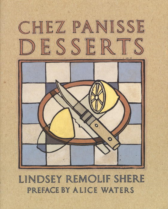 Chez Panisse Desserts By Shere, Lindsey Remolif/ Waters, Alice